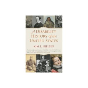 A Disability History of the United States - (Revisioning History) by Kim E Nielsen (Paperback)