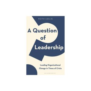 A Question of Leadership - by Keith Leslie (Hardcover)