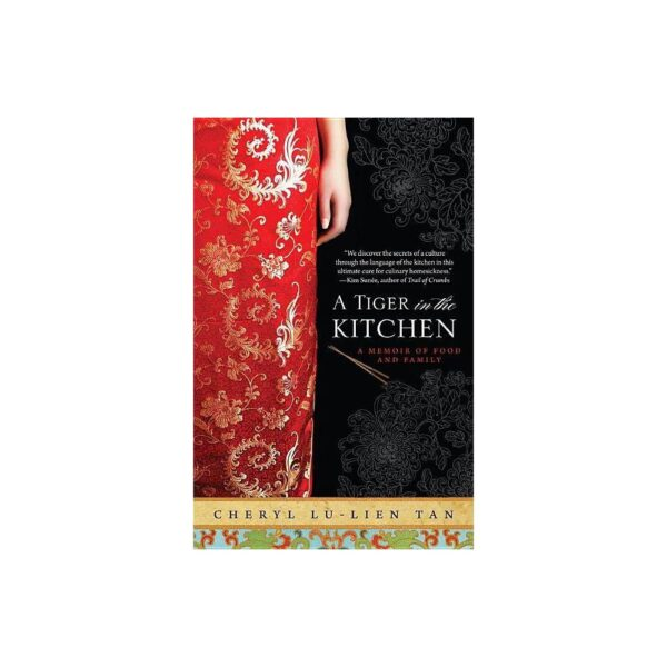 A Tiger in the Kitchen - by Cheryl Lu-Tien Tan (Paperback)