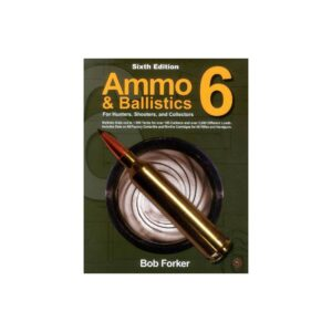 Ammo & Ballistics 6: For Hunters, Shooters, and Collectors - 6 Edition by Robert Forker (Paperback)
