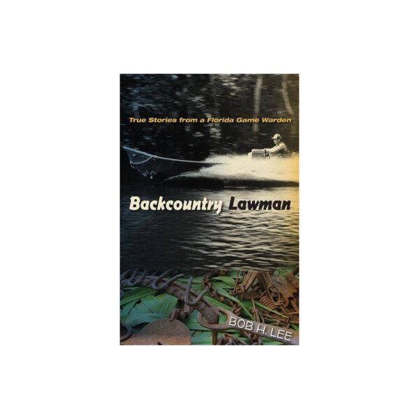 Backcountry Lawman - (Florida History and Culture) by Bob H Lee (Paperback)