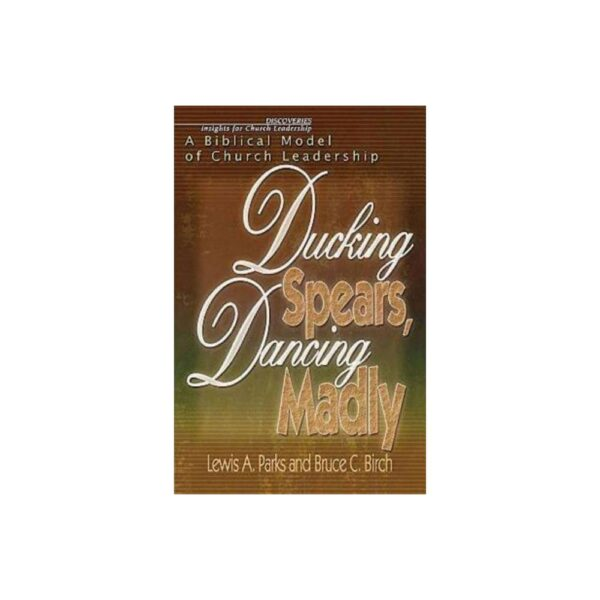 Ducking Spears, Dancing Madly - by Bruce C Birch & Lewis A Parks (Paperback)