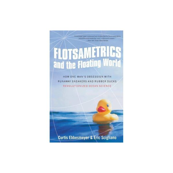Flotsametrics and the Floating World - by Curtis Ebbesmeyer & Eric Scigliano (Paperback)