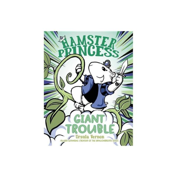 Hamster Princess: Giant Trouble - by Ursula Vernon (Hardcover)