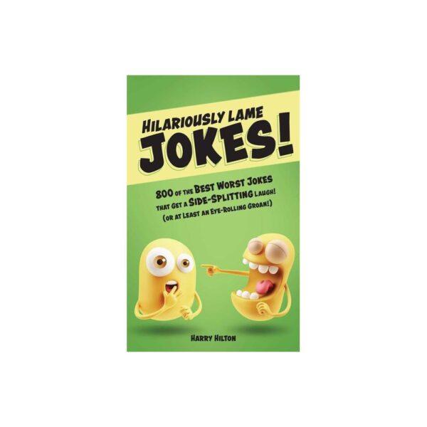 Hilariously Lame Jokes! - by Harry Hilton (Paperback)