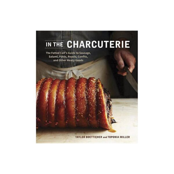 In the Charcuterie - by Taylor Boetticher & Toponia Miller (Hardcover)