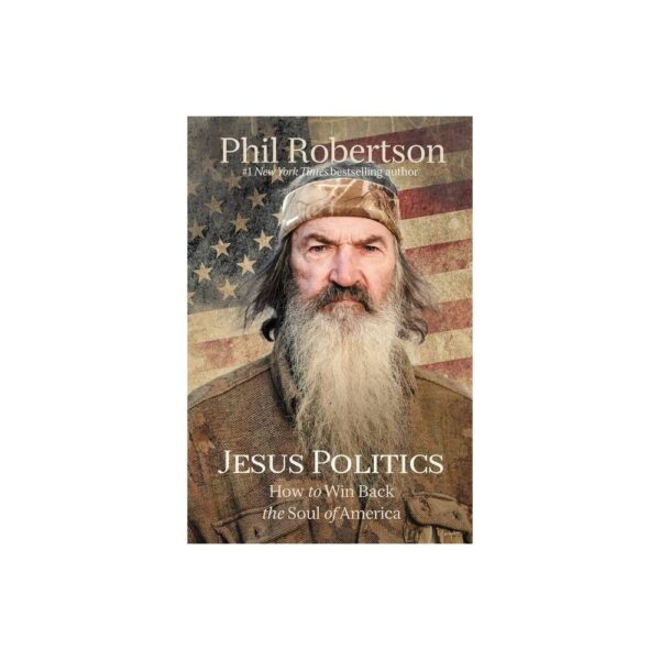 Jesus Politics - by Phil Robertson (Hardcover)