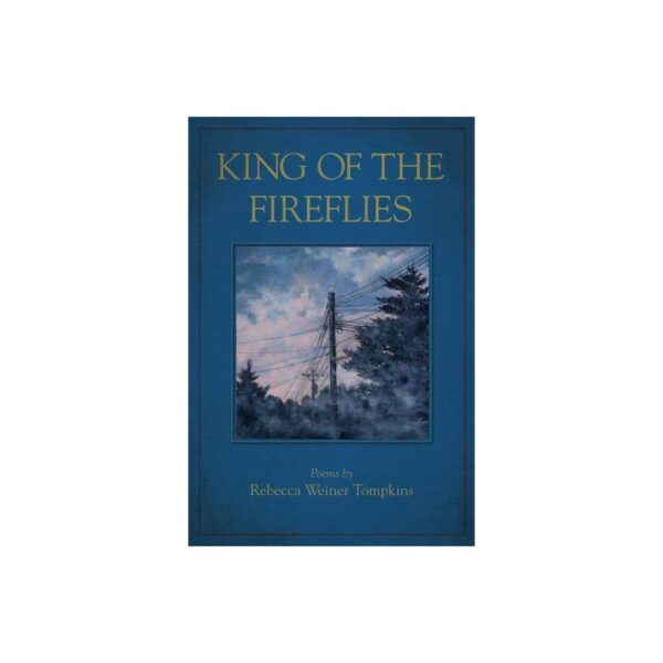 King of the Fireflies - by Rebecca Weiner Tompkins (Paperback)