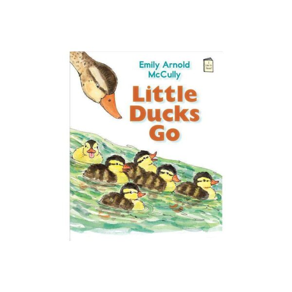 Little Ducks Go - (I Like to Read) by Emily Arnold McCully (Paperback)
