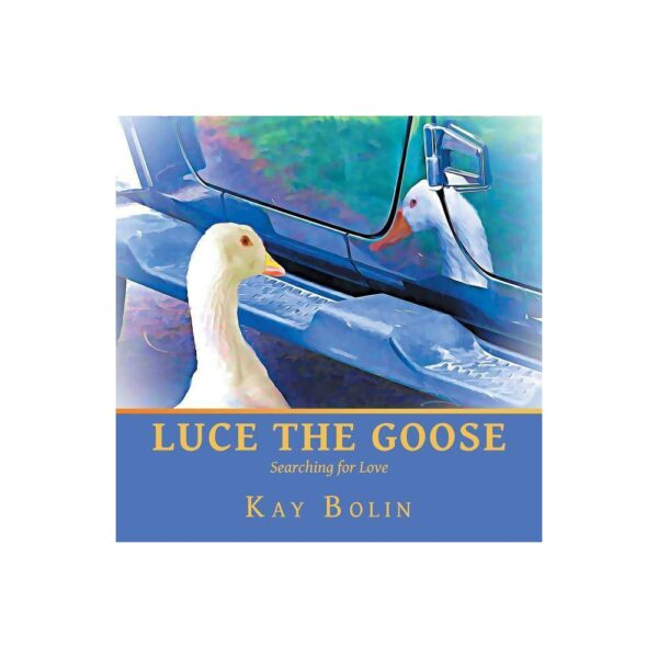 Luce the Goose - by Kay Bolin (Paperback)