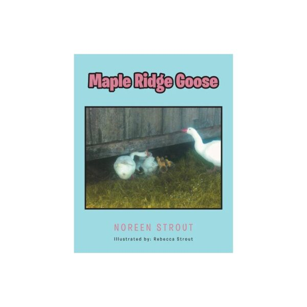 Maple Ridge Goose - by Noreen Strout (Paperback)