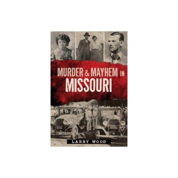 Murder & Mayhem in Missouri - by Larry Wood (Paperback)