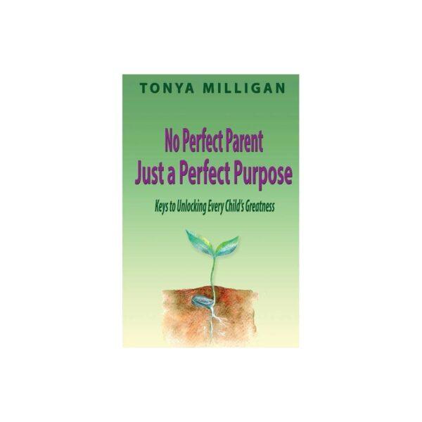 No Perfect Parent, Just a Perfect Purpose - by Tonya Milligan (Paperback)