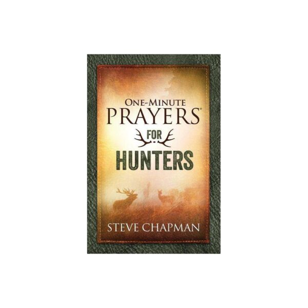 One-Minute Prayers for Hunters - by Steve Chapman (Hardcover)