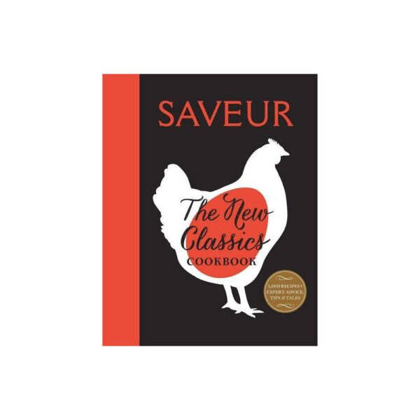 Saveur: The New Classics Cookbook - by The Editors of Saveur Magazine (Paperback)