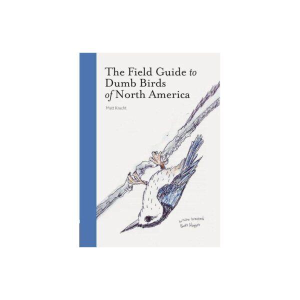 The Field Guide to Dumb Birds of North America (Bird Books, Books for Bird Lovers, Humor Books) - by Matt Kracht (Paperback)