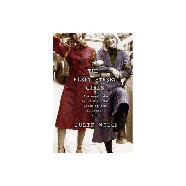 The Fleet Street Girls - by Julie Welch (Hardcover)