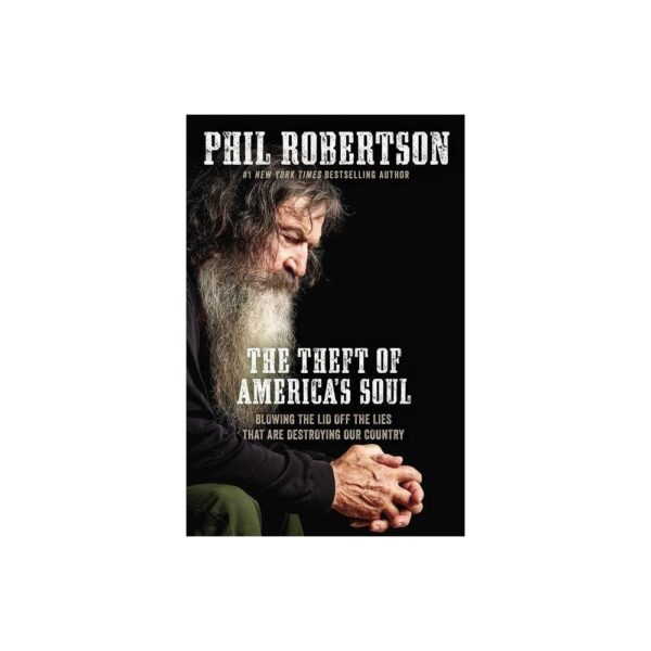 The Theft of America's Soul - by Phil Robertson (Paperback)