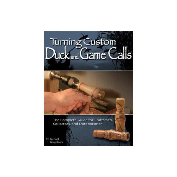 Turning Custom Duck and Game Calls - by Ed Glenn & Greg Keats (Paperback)