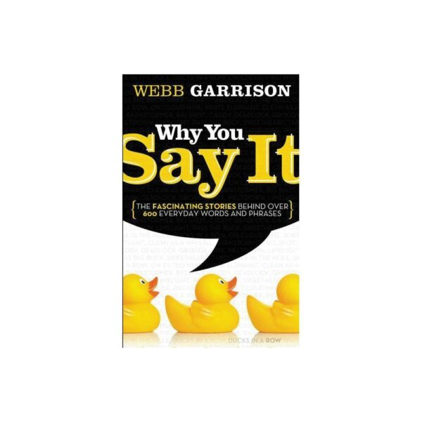 Why You Say It - by Webb Garrison (Paperback)